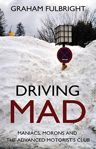 9781783062584: Driving Mad: Maniacs, Morons and the Advanced Motorist's Club