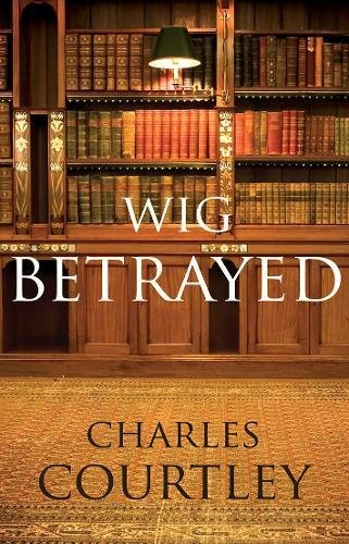 Wig Betrayed: Charles Courtley