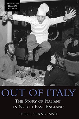 9781783063765: Out of Italy: The Story of Italians in North East England (Troubador Italian Studies)