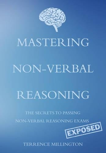 9781783064571: Mastering Non-Verbal Reasoning: (The Secrets to Passing Non-Verbal Reasoning Exams, Exposed)