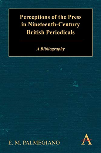 9781783080533: Perceptions of the Press in Nineteenth-Century British Periodicals: A Bibliography (Anthem Nineteenth-Century Series)