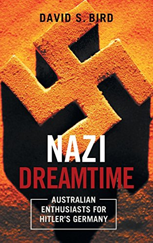 9781783081240: Nazi Dreamtime: Australian Enthusiasts for Hitler's Germany (The Anthem-ASP Australasia Publishing Programme)