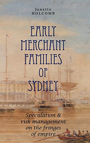 9781783081257: Early Merchant Families of Sydney: Speculation and Risk Management on the Fringes of Empire (The Anthem-ASP Australasia Publishing Programme)