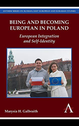 Being and Becoming European in Poland: European Integration and Self-Identity (Anthem Series on ...