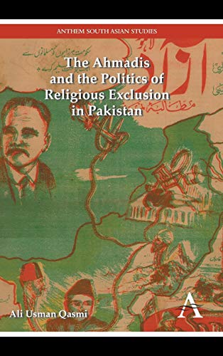 9781783082339: The Ahmadis and the Politics of Religious Exclusion in Pakistan (Anthem Modern South Asian History)