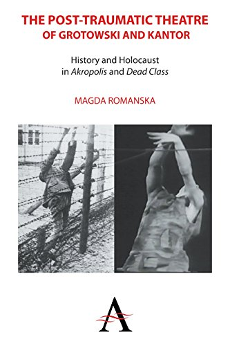 9781783083213: The Post-traumatic Theatre of Grotowski and Kantor: History and Holocaust in 'Akropolis' and 'Dead Class' (Anthem Studies in Theatre and Performance)