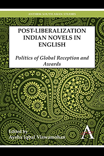 9781783083343: Postliberalization Indian Novels in English: Politics of Global Reception and Awards (Anthem South Asian Studies)