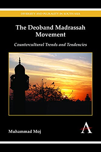 9781783083886: The Deoband Madrassah Movement: Countercultural Trends and Tendencies (Diversity and Plurality in South Asia)