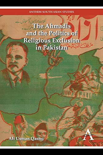 9781783084258: The Ahmadis and the Politics of Religious Exclusion in Pakistan (Anthem Modern South Asian History)
