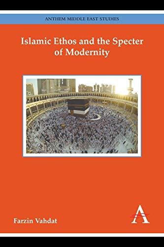 Islamic Ethos and the Specter of Modernity (Anthem Middle East Studies): Vahdat, Farzin