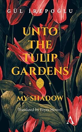9781783084555: Unto the Tulip Gardens: My Shadow (Anthem Cosmopolis Writings)