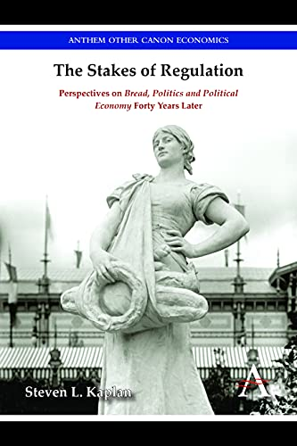 9781783084760: The Stakes of Regulation: Perspectives on 'Bread, Politics and Political Economy' Forty Years Later (Anthem Other Canon Economics)