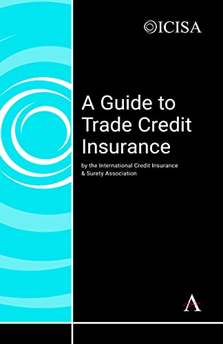 A Guide to Trade Credit Insurance: The International Credit Insurance & Surety Association
