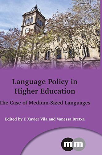 Language Policy in Higher Education: The Case of Medium-Sized Languages (Multilingual Matters): ...