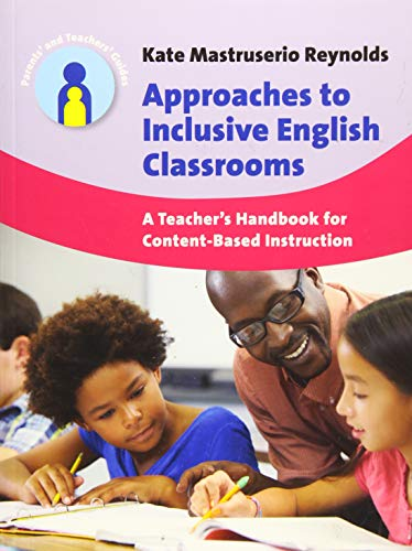 Approaches to Inclusive English Classrooms: A Teacher?s Handbook for Content-Based Instruction (...