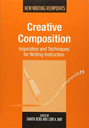 9781783093625: Creative Composition: Inspiration and Techniques for Writing Instruction (New Writing Viewpoints)