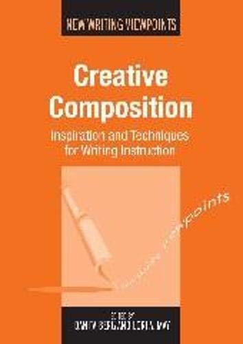 9781783093632: Creative Composition: Inspiration and Techniques for Writing Instruction (New Writing Viewpoints)