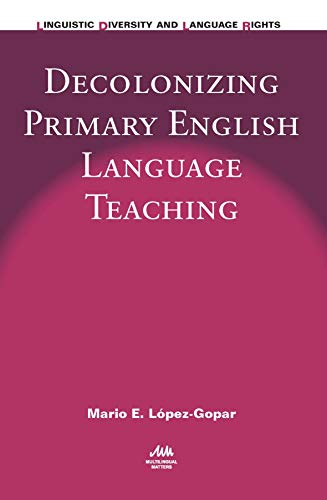 9781783095766: Decolonizing Primary English Language Teaching (Linguistic Diversity and Language Rights)