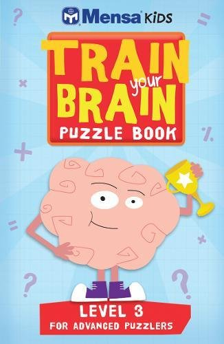 Train Your Brain: Level 3: Puzzle Book (Mensa Kids): Mensa