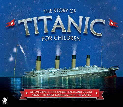 9781783121496: The Story of Titanic for Children: Astonishing Little-Known Facts and Details About the Most Famous Ship in the World