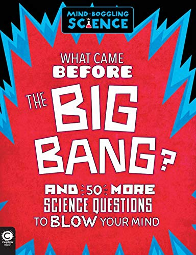 9781783121557: What Came Before the Big Bang?: And 50 More Science Questions to Blow Your Mind