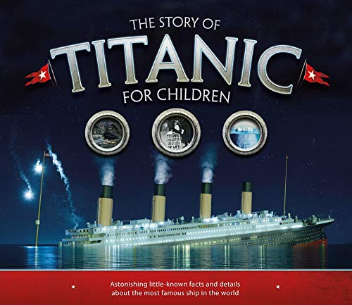 9781783123353: The Story of Titanic for Children: Astonishing Little-Known Facts and Details About the Most Famous Ship in the World