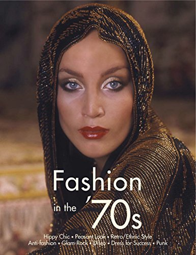 Fashion in the '70s: The Definitive Sourcebook: Fiell, Charlotte, Dirix, Emmanuelle