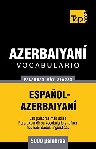 Vocabulario Espanol-Azerbaiyani - 5000 Palabras Mas Usadas: Andrey Taranov