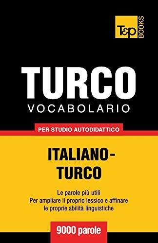 Vocabolario Italiano-Turco Per Studio Autodidattico - 9000 Parole: Andrey Taranov