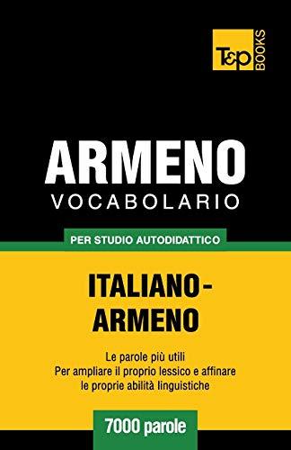 Vocabolario Italiano-Armeno Per Studio Autodidattico - 7000 Parole: Andrey Taranov