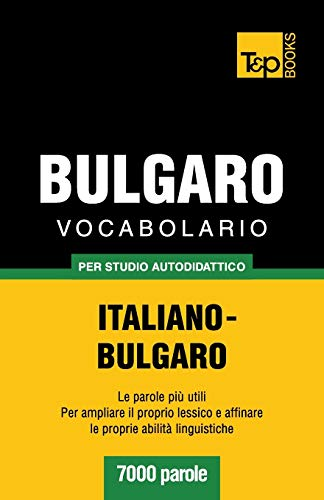 Vocabolario Italiano-Bulgaro Per Studio Autodidattico - 7000 Parole: Andrey Taranov