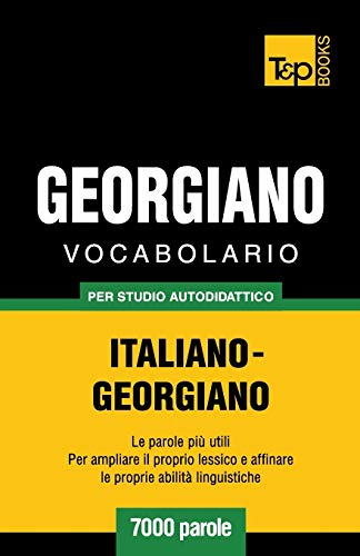 9781783149179: Vocabolario Italiano-Georgiano per studio autodidattico - 7000 parole (Italian Edition)