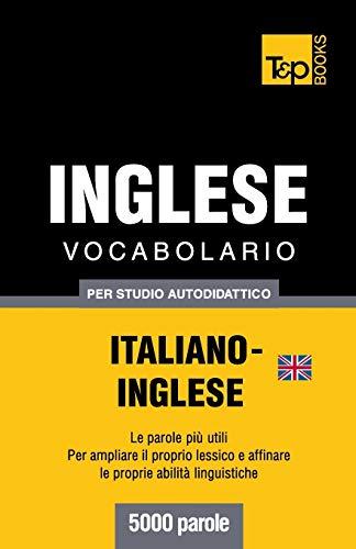 Vocabolario Italiano-Inglese Britannico Per Studio Autodidattico - 5000 Parole: Andrey Taranov