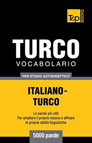 9781783149933: Vocabolario Italiano-Turco per studio autodidattico - 5000 parole (Italian Edition)