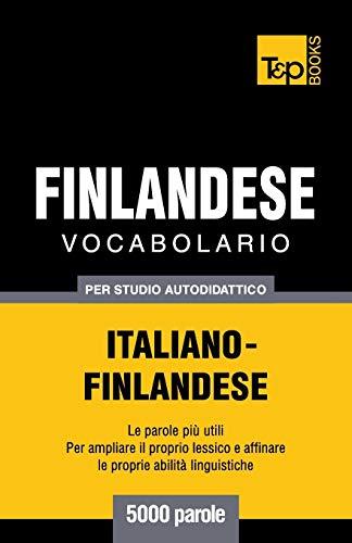 Vocabolario Italiano-Finlandese Per Studio Autodidattico - 5000 Parole: Andrey Taranov