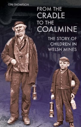 From the Cradle to the Coalmine: The Story of Children in Welsh Mines: Thompson, Ceri