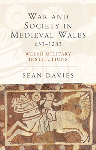 War and Society in Medieval Wales 633-1283: Welsh Military Institutions: Davies, Sean