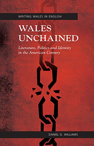 Wales Unchained: Literature, Politics and Identity in the American Century (University of Wales ...