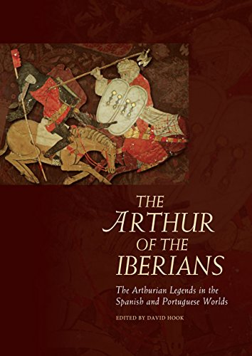 The Arthur of the Iberians: The Arthurian Legends in the Spanish and Portuguese Worlds (Arthurian ...