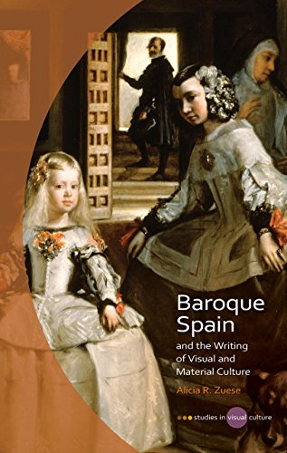 Baroque Spain and the Writing of Visual and Material Culture (Studies in Visual Culture): Alicia R....