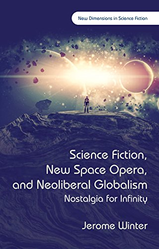 9781783169443: Science Fiction, New Space Opera, and Neoliberal Globalism: Nostalgia for Infinity (New Dimensions in Science Fiction)