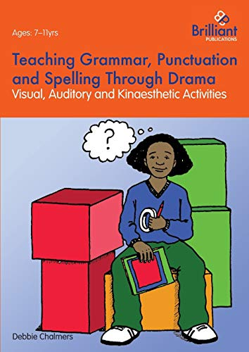 Teaching Grammar, Punctuation and Spelling Through Drama - Visual, Auditory and Kinaesthetic ...