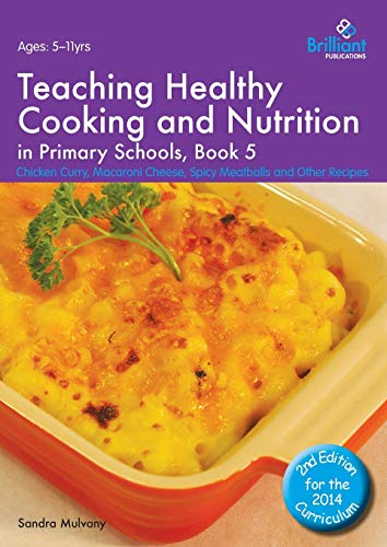 Teaching Healthy Cooking and Nutrition in Primary Schools, Book 5: Chicken Curry, Macaroni Cheese, ...