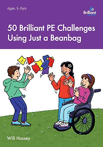 50 Brilliant PE Challenges Using Just a Beanbag: Hussey, Will