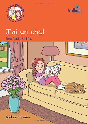 9781783171552: J'ai Un Chat: Storybook Part 1, Unit 8: Learn French with Luc et Sophie (French Edition)