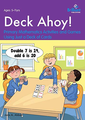 Deck Ahoy! Primary Mathematics Activities and Games Using Just a Deck of Cards: Abbott, Janis A.