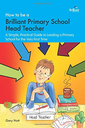 9781783173006: How to be a Brilliant Primary School Head Teacher: A simple, practical guide to leading a primary school for the very first time