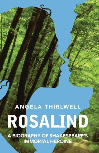 Rosalind: A Biography of Shakespeare's Immortal Heroine: Angela Thirlwell
