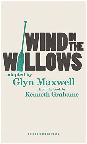The Wind in the Willows: Glyn Maxwell; Kenneth Grahame