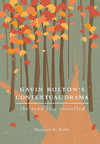 9781783200030: Gavin Bolton's Contextual Drama: The Road Less Travelled (Theatre in Education)